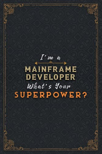 Mainframe Developer Notebook Planner - I'm A Mainframe Developer What's Your Superpower Job Title Working Cover Daily Journal: Task Manager, Stylish ... x 22.86 cm, Happy, Over 110 Pages, 6x9 inch