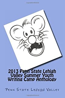 2013 Penn State Lehigh Valley Summer Youth Writing Camp Anthology by Lehigh Valley Penn State (2013-09-01) Paperback