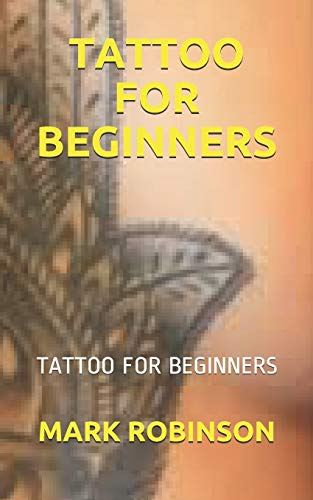TATTOO FOR BEGINNERS: TATTOO FOR BEGINNERS