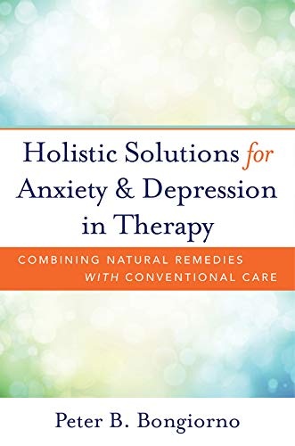 Holistic Solutions for Anxiety & Depression - Combining Natural Remedies with Conventional Care