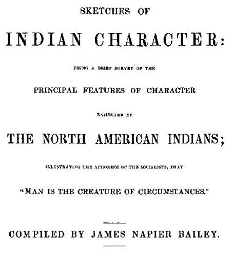 "The Abridged Version of ""Sketches of Indian Character"": Being a Brief Survey of the Principal Features of Character Exhibited by the North American Indians; ... Illustrating the Aphorism of the Socialists"