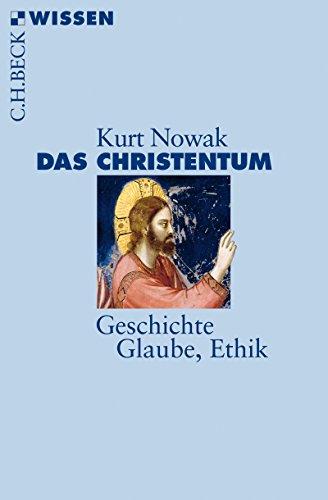 Das Christentum: Geschichte, Glaube, Ethik (Beck'sche Reihe 2070)