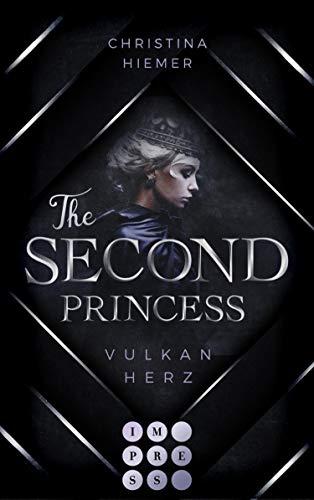 The Second Princess. Vulkanherz: Royale Romantasy um eine Prinzessin im Bann düsterer Mächte