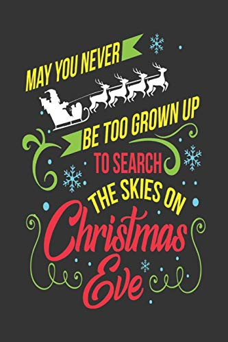 May You Never Be Too Grown Up To Search The Skies On Christmas Eve: Christmas Gift Journal: Happy Christmas Xmas Organizer Journal Planner, Gift List, ... Avent ...100 pages Premium design (Noel gift)