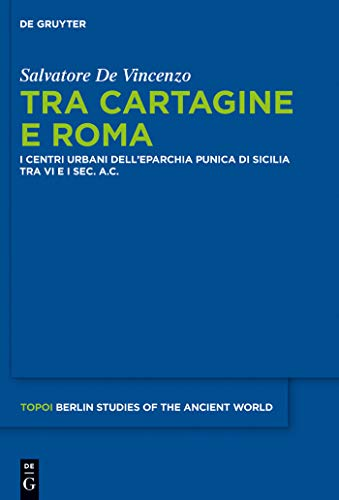 Tra Cartagine e Roma: I centri urbani dell'eparchia punica di Sicilia tra VI e I sec. a.C. (Topoi – Berlin Studies of the Ancient World/Topoi – Berliner ... der Alten Welt Vol. 8) (Italian Edition)
