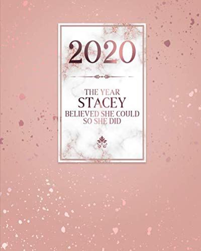 2020 The Year Stacey Believed She Could So She Did: Daily Weekly Monthly Calendar Planner with Quarterly Checklist for Business, Home or Student Organization