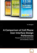 A Comparison of Cell Phone User Interface Design Preferences: Perspectives from Nationality and Disability Culture