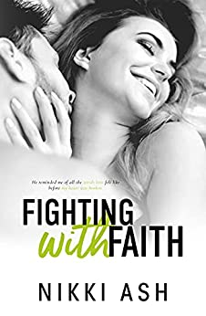 Fighting With Faith: A Secret Pregnancy Romance (Fighting Series Book 2) by [Nikki Ash]