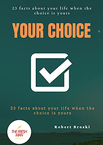Your choice : 23 facts about your life when the choice is yours (FRESH MAN) (English Edition)