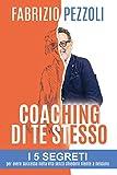 Coaching di te stesso: i 5 segreti per avere successo nella vita senza chiedere niente a nessuno (Italian Edition)