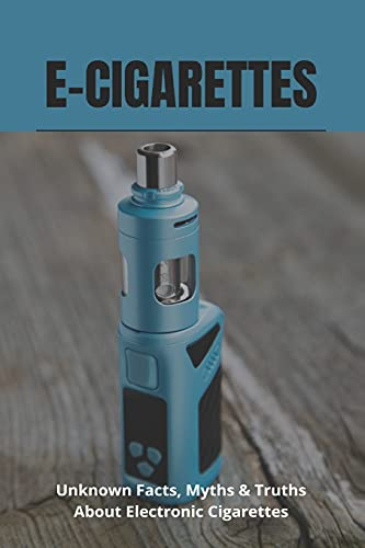 E-Cigarettes: Unknown Facts
