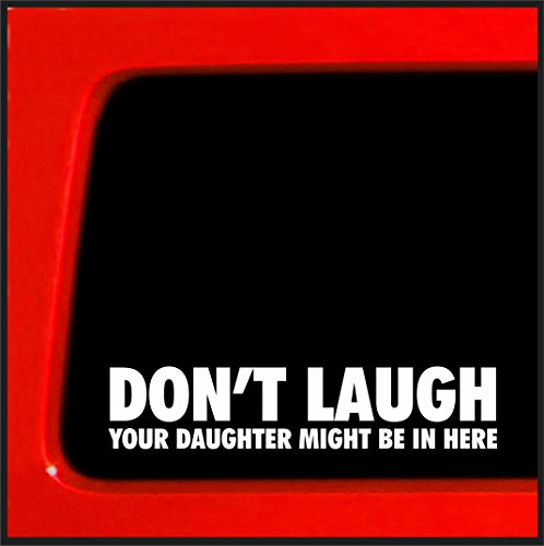 Sticker Connection | Don't Laugh Your Daughter Might Be in Here | Bumper Sticker Decal for Car, Truck, Window, Laptop | 1.5