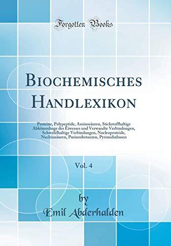 Biochemisches Handlexikon, Vol. 4: Proteine, Polypeptide, Aminosäuren, Stickstoffhaltige Abkömmlinge des Eiwesses und Verwandte Verbindungen, ... Purinsubstanzen, Pyrimidinbasen