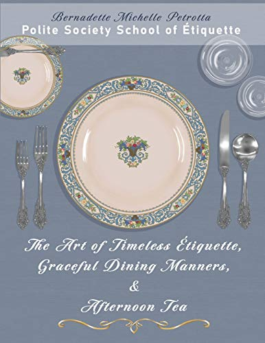 The Art of Timeless Étiquette, Graceful Dining Manners, & Afternoon Tea: Étiquette Series, Volume IV