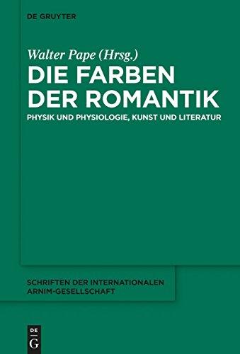 Die Farben der Romantik: Physik und Physiologie, Kunst und Literatur (Schriften der Internationalen Arnim-Gesellschaft 10)