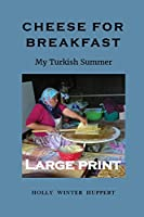 Cheese for Breakfast: My Turkish Summer LARGE PRINT