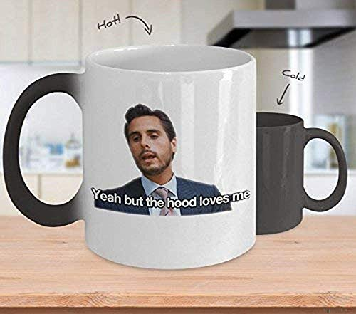 Coffee Mug 11oz-Coffee k Reusable Cups Yeah But The Hood Loves Me Cup(color changing mug) Scott Keeping Up With The Kardashians Gift Merchandise Shirt Sticker Decal Art Decor Best Mug Gifts