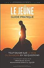 Le Jeûne - Guide Pratique: Tout savoir sur le mois du Ramadan en 163 questions (Les Essentiels de l'Islam) (French Edition)