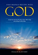Daily Business Meeting with God: A special journal to focus your work day according to His plan