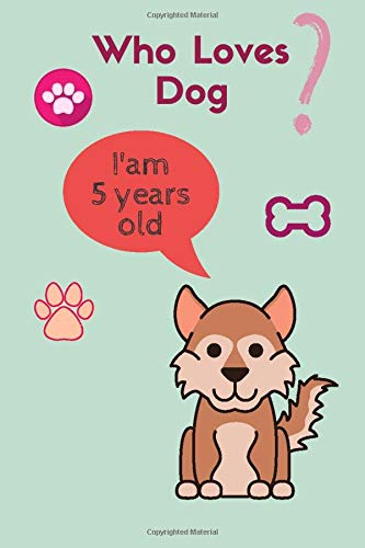 Preisvergleich Produktbild who loves dog i'am 5 years old: 5 years old unnicon dogs journal ,  notebook for kids , Blank Lined Notebook to Write In for Notes / 6*9 iinche - 120 page