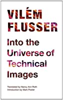 Into the Universe of Technical Images (Electronic Mediations) by Vil茅m Flusser(2011-02-24)