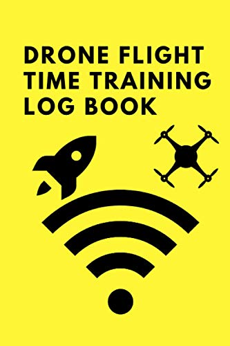Drone flight time training log book :: Drone Pilot Operators Notebook Drone Flight Time Flight Map Record Drone Flight Training Journal 100 page 6*9inch