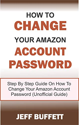 How To Change Amazon Account Password : Step By Step Guide With Screenshots On How To Change Your Amazon Account Password (Unofficial Guide)