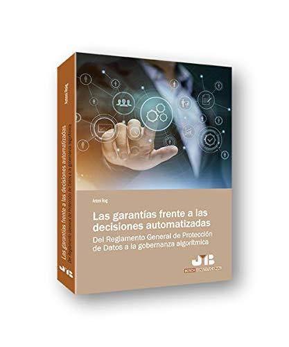 Las garantías frente a las decisiones automatizadas: Del Reglamento General de Protección de Datos a la gobernanza algorítmica (Bosch Constitucional)