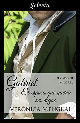 Gabriel, el esposo que quería ser digno (Trilogía Ducado de Mildre 3)