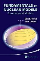 Fundamentals of Nuclear Models: Foundational Models