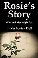 Rosie's Story (Yes, and pigs might fly)