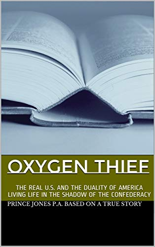 OXYGEN THIEF: THE REAL U.S. AND THE DUALITY OF AMERICA LIVING LIFE IN THE SHADOW OF THE CONFEDERACY