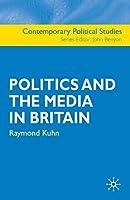 Politics and the Media in Britain (Contemporary Political Studies)