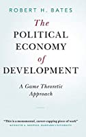 The Political Economy of Development: A Game Theoretic Approach (Cambridge Studies in Comparative Politics)