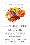 The Molecule of More: How a Single Chemical in Your Brain Drives Love, Sex, and Creativityand Will Det ermine the Fate of the Human Race