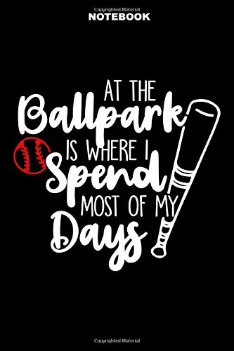 At the Ballpark Is where I spend most of my Days: 120 Pages 6'' x 9'' Lined Writing Paper | Perfect Gift For Baseball Lover Or Softball Players, Fans, And Coaches!