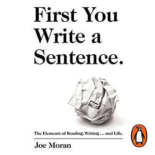 First You Write a Sentence.     The Elements of Reading, Writing...and Life.               By:                                                                                                                                 Joe Moran                               Narrated by:                                                                                                                                 Roy McMillan                      Length: 8 hrs and 13 mins     28 ratings     Overall 4.8