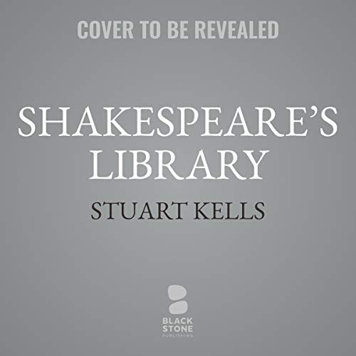 Shakespeare's Library     Unlocking the Greatest Mystery in Literature              By:                                                                                                                                 Stuart Kells                           Length: 11 hrs     Not rated yet     Overall 0.0
