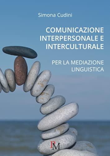 Comunicazione interpersonale e interculturale: Per la mediazione linguistica