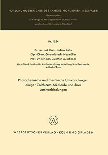 Photochemische und thermische Umwandlungen einiger Colchicum-Alkaloide und ihrer Lumiverbindungen (Forschungsberichte des Landes Nordrhein-Westfalen (1624), Band 1624)