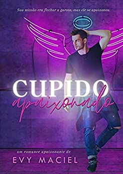 Cupido Apaixonado!: LIVRO ÚNICO por [Evy Maciel]