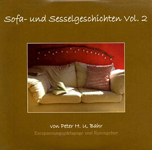 Sofa- und Sesselgeschichten Vol. 2: Phantasiereisen mit Elementen des Autogenen Trainings von Peter H. U. Bahr Entspannungspädagoge und Rutengeher Autogenes Training