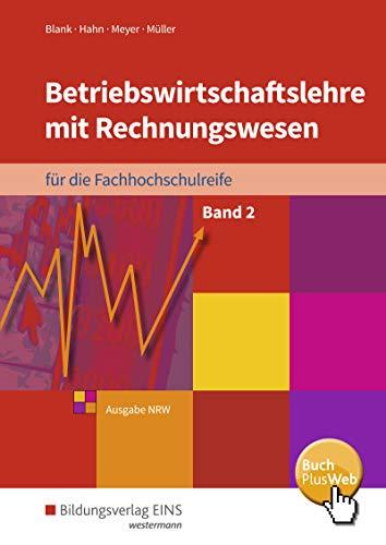 Betriebswirtschaftslehre mit Rechnungswesen für die Fachhochschulreife - Ausgabe Nordrhein-Westfalen: Band 2: Schülerband: für die Fachhochschulreife Nordrhein-Westfalen / Band 2: Schülerband