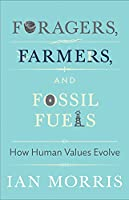 Foragers, Farmers, and Fossil Fuels: How Human Values Evolve (University Center for Human Values)