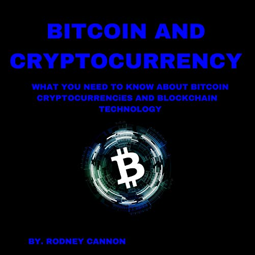 Bitcoin and Cryptocurrency: What You Need to Know About Bitcoin Crytocurrencies and Blockchain Technology audiobook cover art