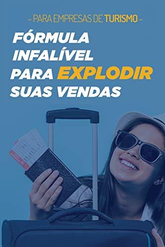 Fórmula Infalível para Explodir suas Vendas: Para Empresas de Turismo