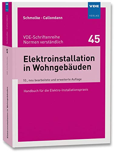 Elektroinstallation in Wohngebäuden: Handbuch für die Elekro-Installationspraxis (VDE-Schriftenreihe – Normen verständlich Bd.45)