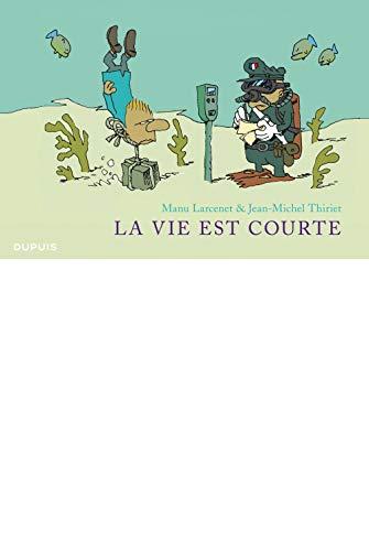 La vie est courte - L'Intégrale - tome 1 - La vie est courte (intégrale)