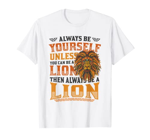 Always Be Yourself Unless You Can Be A Lion Leones Camiseta