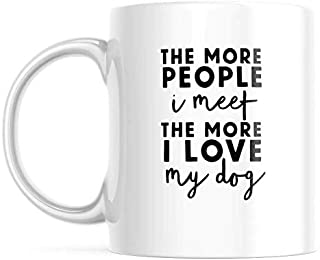 The More People I Meet The More I Love My Dog Double-Sided Coffee Mug | 11-Ounce Coffee Cup Printed in The USA | NI995